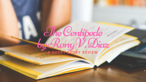 The Centipede by Rony V. Diaz : A Short Story Review