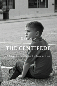 """Summary and Review of """"The Centipede,"""" a short story by Rony V. Diaz"""