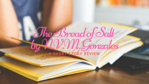 The Bread of Salt by NVM Gonzales: A short Story Review