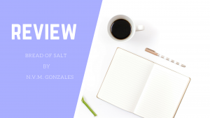 """Summary and Review of """"The Bread of Salt,"""" a short story by N.V.M. Gonzales"""
