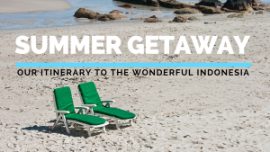 Summer Get Away: Our Itinerary to the Wonderful Indonesia