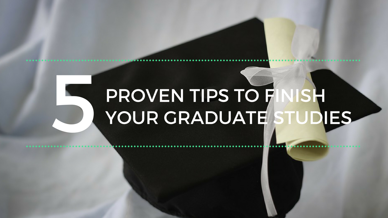5 Proven Tips to Finish Your Graduate Studies