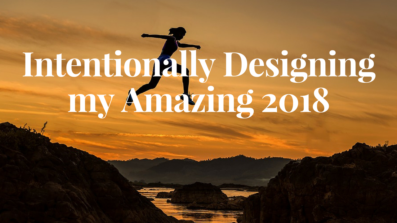 Intentionally Designing my Amazing 2018