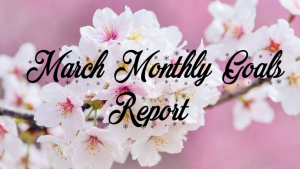 March Monthly Goals Report