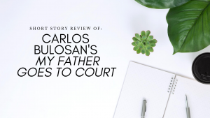 Story review of carlos bulosan my father goes to court
